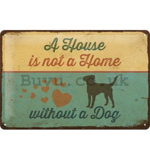 Metal sign: A House is not a Home Withnout a Dog - 20x30 cm