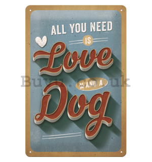 Metal sign: All You Need is Love and a Dog - 30x20 cm