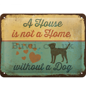 Metal sign: A House is not a House Without a Dog - 15x20 cm