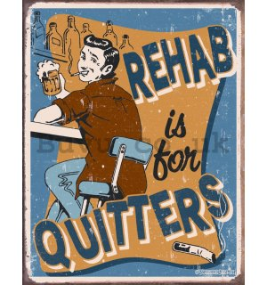 Metal sign - Rehab Is For Quitters