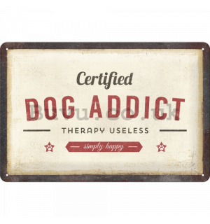 Metal sign: Certified Dog Addict - 30x20 cm