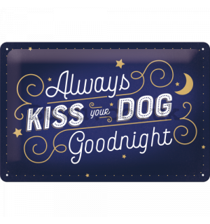 Metal sign: Always Kiss Your Dog Goodnight - 30x20 cm
