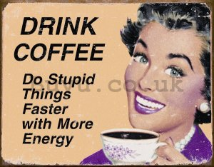 Metal sign - Drink Coffee (Do Stupid Things Faster)