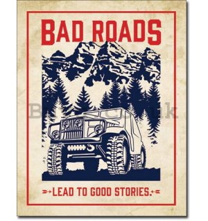 Metal sign - Bad Roads (Lead to Good Stories)