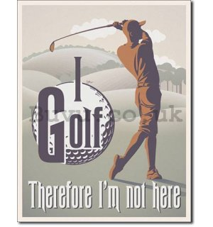 Metal sign - I Golf (Therefore I'm not here)