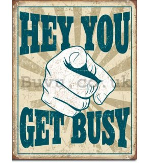 Metal sign - Hey You, Get Busy