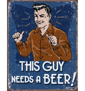 Metal sign - Needs and BEER!