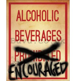 Metal sign - Alcoholic Beverages Encouraged