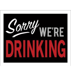 Metal sign - Sorry We're Drinking